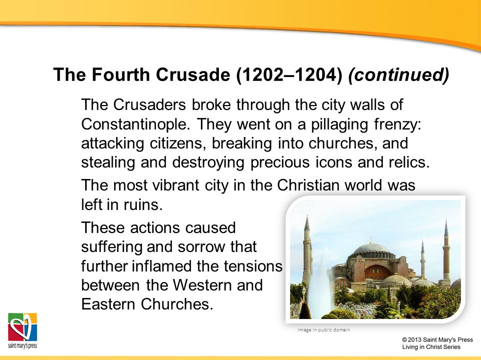 The Fourth Crusade (1202–1204) (continued) The Crusaders broke through the city walls of Constantinople.