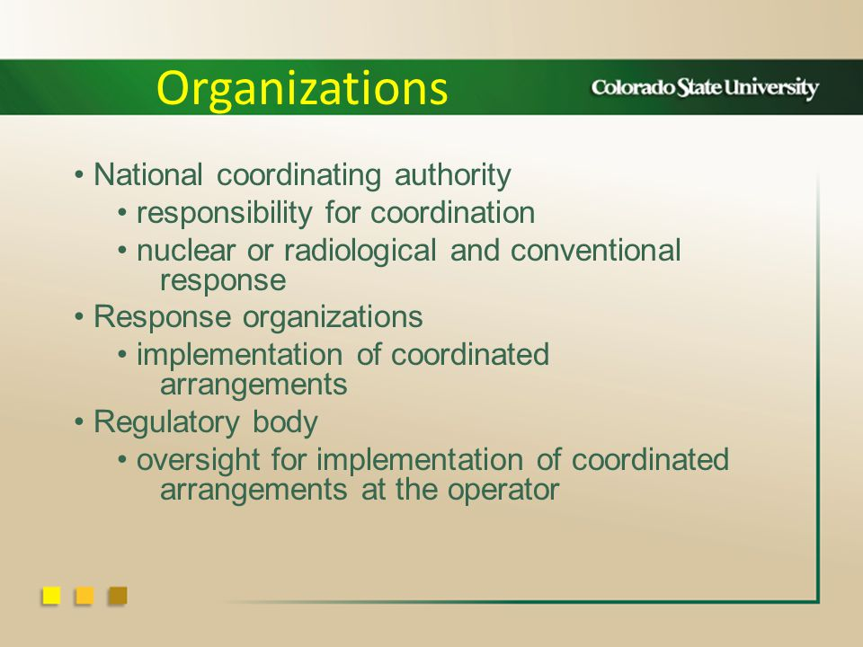National coordinating authority responsibility for coordination nuclear or radiological and conventional response Response organizations implementation of coordinated arrangements Regulatory body oversight for implementation of coordinated arrangements at the operator Organizations