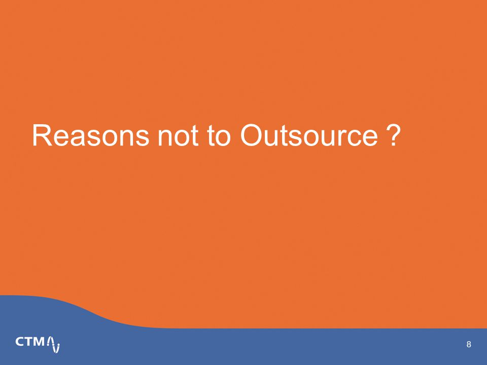 Reasons not to Outsource 8