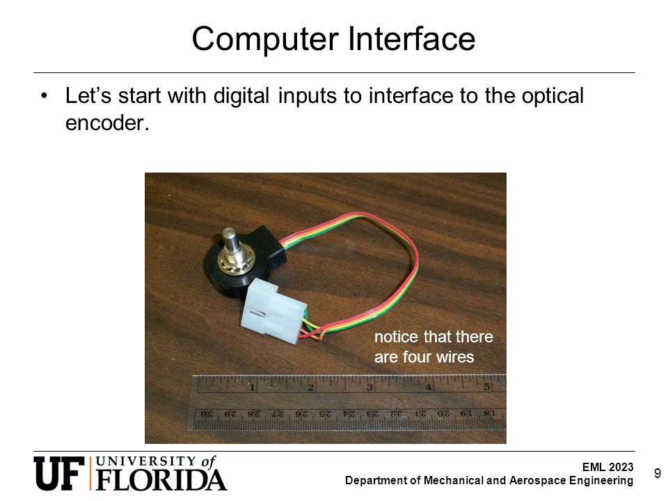 EML 2023 Department of Mechanical and Aerospace Engineering Computer Interface Let's start with digital inputs to interface to the optical encoder.
