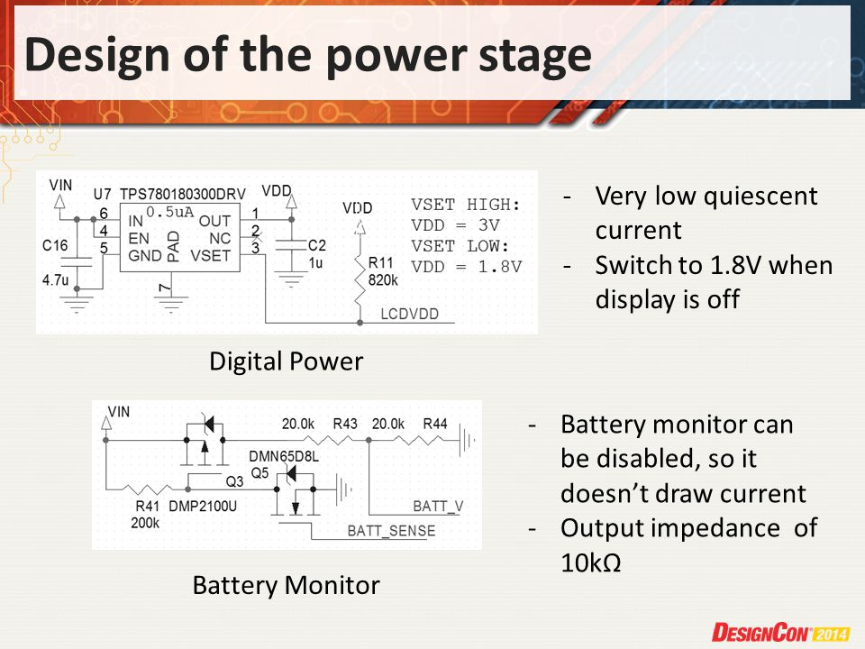 Design of the power stage Digital Power Battery Monitor -Very low quiescent current -Switch to 1.8V when display is off -Battery monitor can be disabled, so it doesn't draw current -Output impedance of 10kΩ