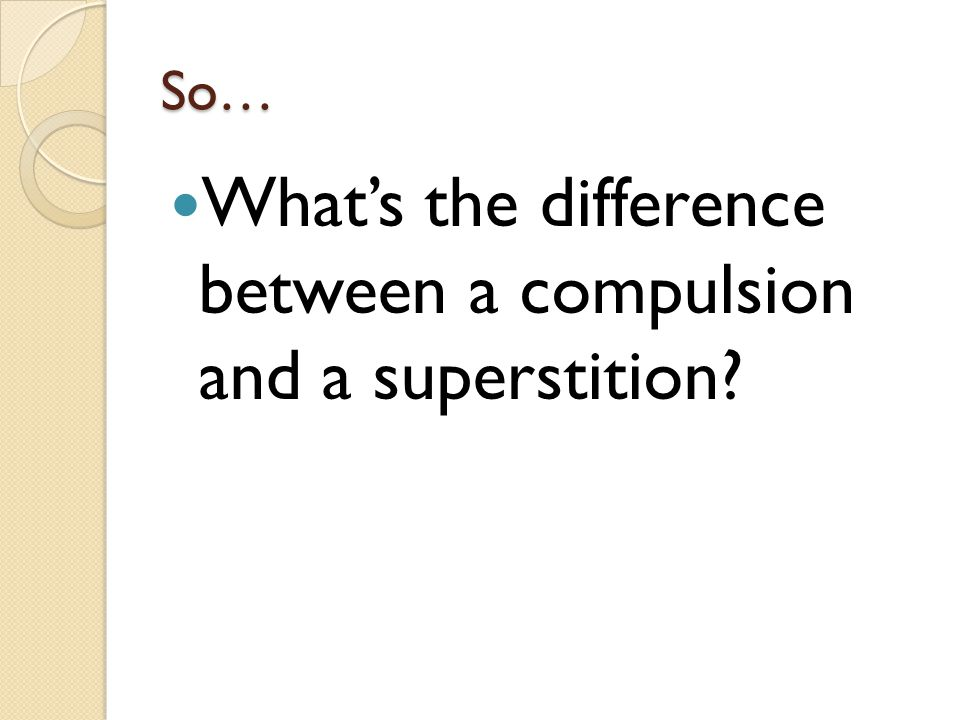 So… What's the difference between a compulsion and a superstition