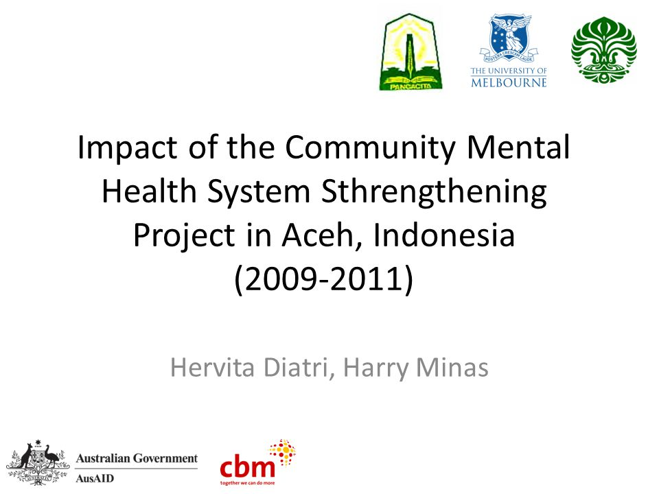 Impact of the Community Mental Health System Sthrengthening Project in Aceh, Indonesia ( ) Hervita Diatri, Harry Minas