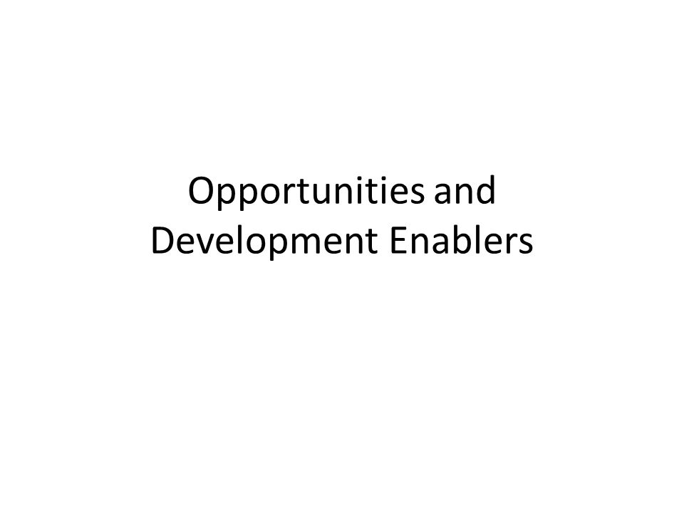 Opportunities and Development Enablers