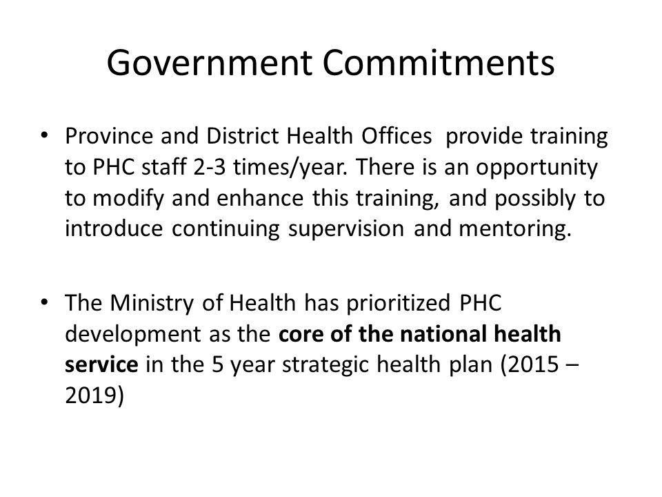 Government Commitments Province and District Health Offices provide training to PHC staff 2-3 times/year.