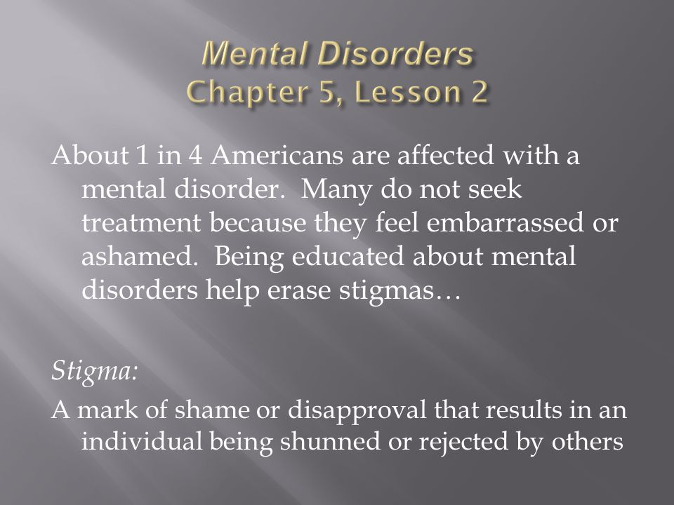 About 1 in 4 Americans are affected with a mental disorder.