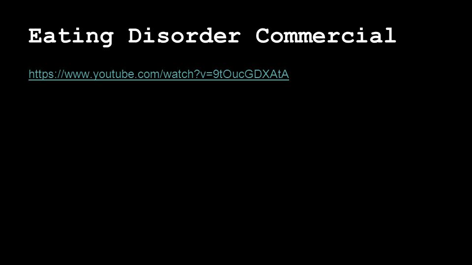 Eating Disorder Commercial   v=9tOucGDXAtA