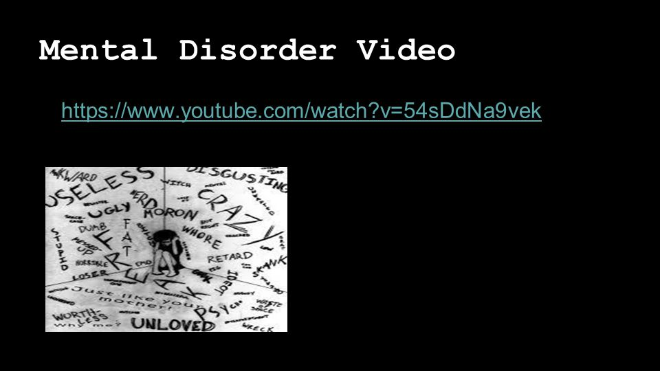 Mental Disorder Video   v=54sDdNa9vek