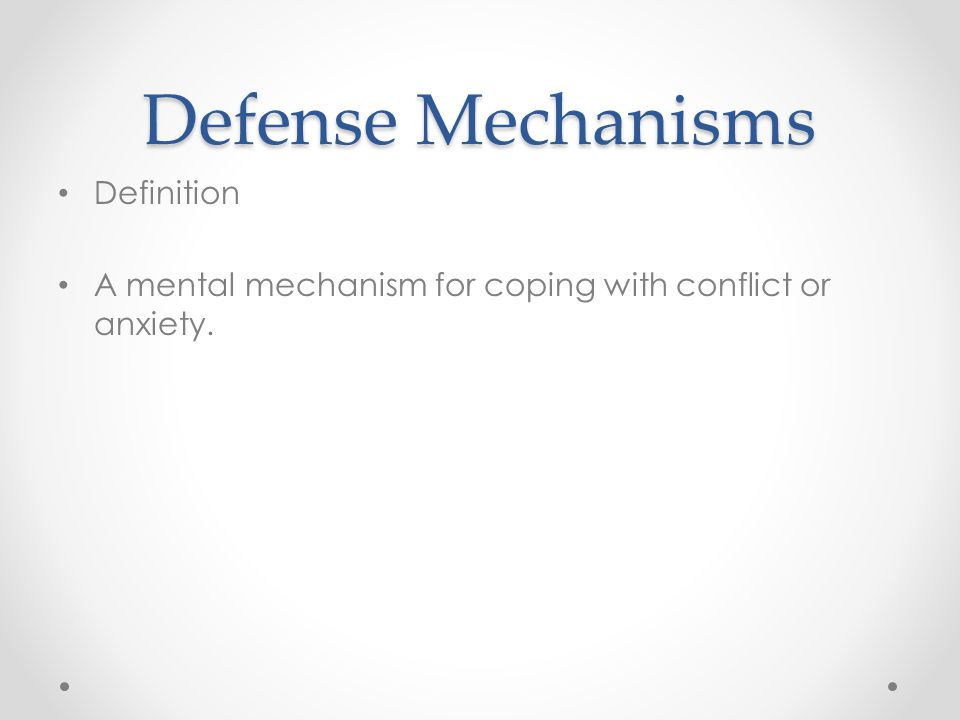 Defense Mechanisms Definition A mental mechanism for coping with conflict or anxiety.