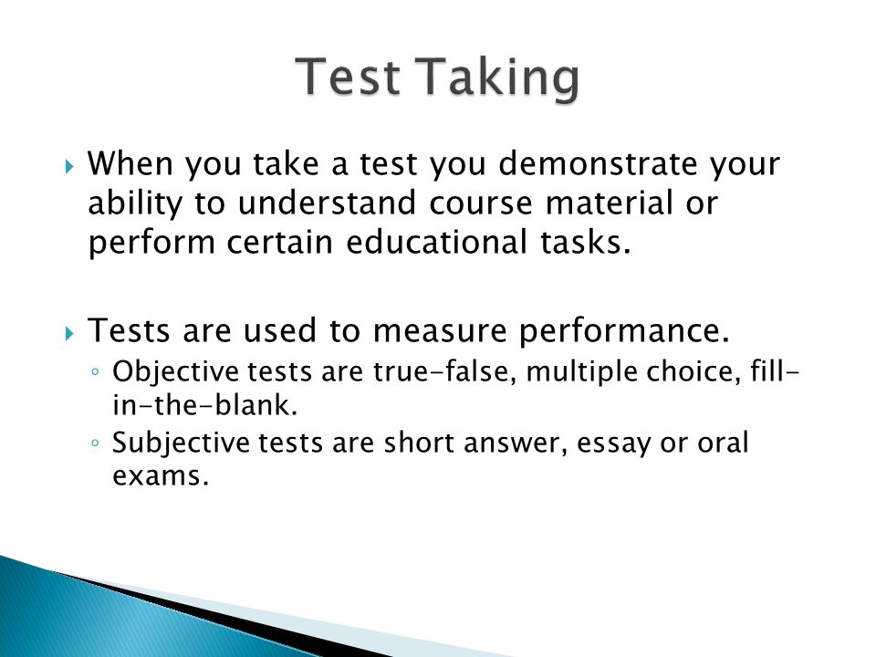  When you take a test you demonstrate your ability to understand course material or perform certain educational tasks.
