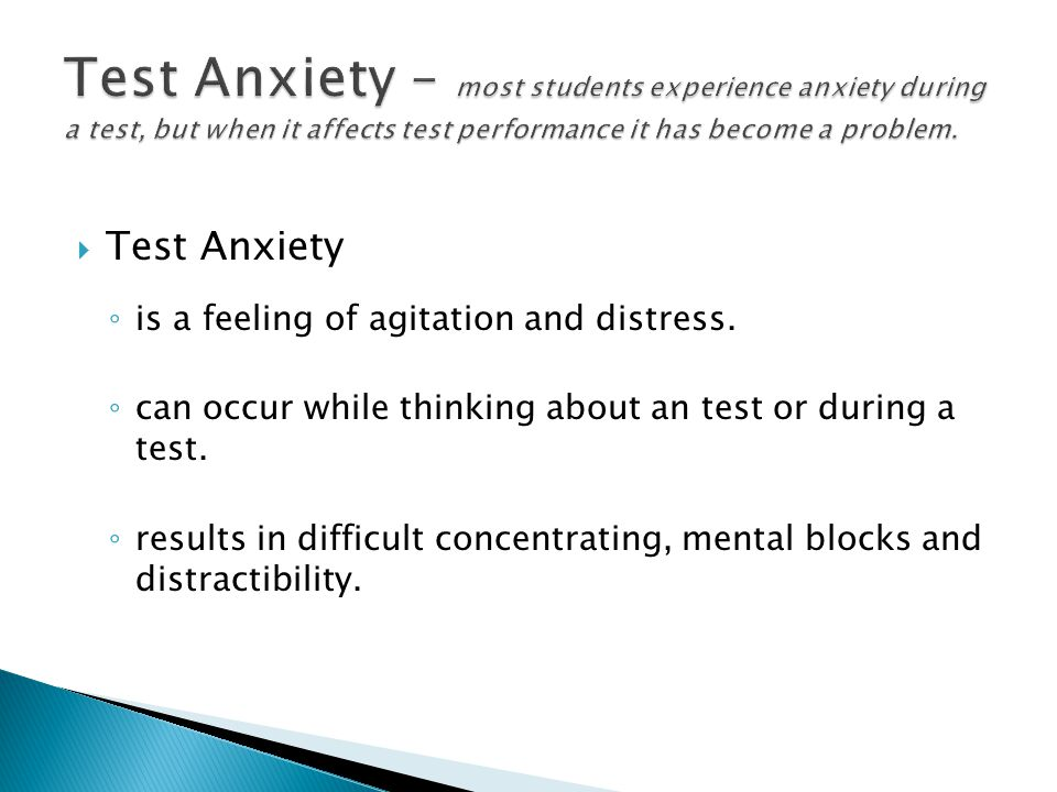  Test Anxiety ◦ is a feeling of agitation and distress.