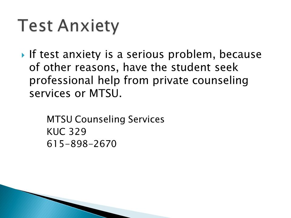  If test anxiety is a serious problem, because of other reasons, have the student seek professional help from private counseling services or MTSU.