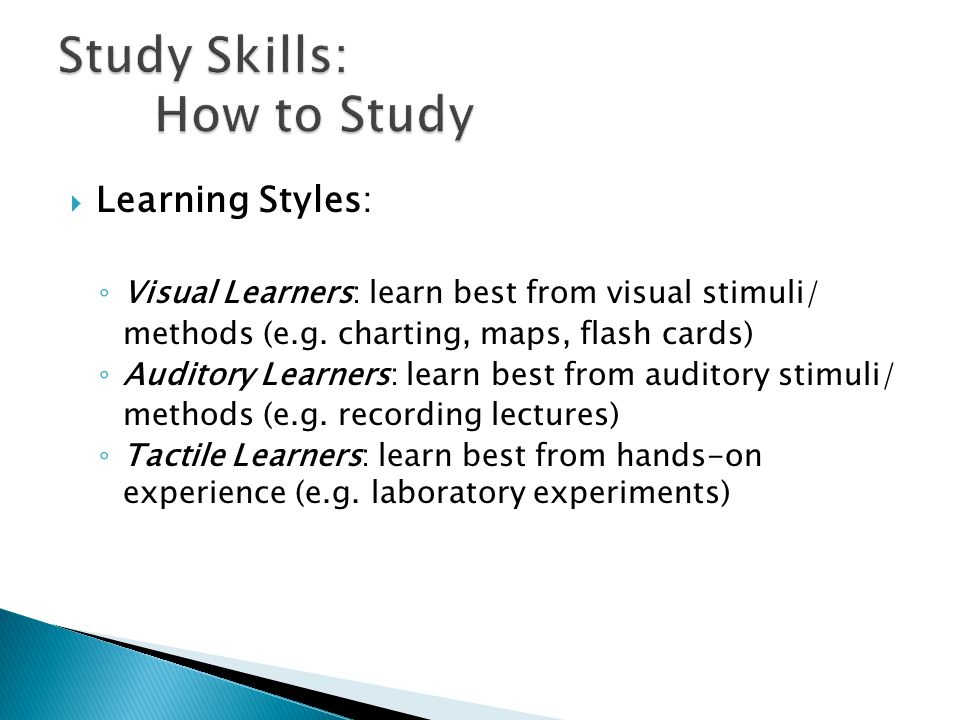  Learning Styles: ◦ Visual Learners: learn best from visual stimuli/ methods (e.g.