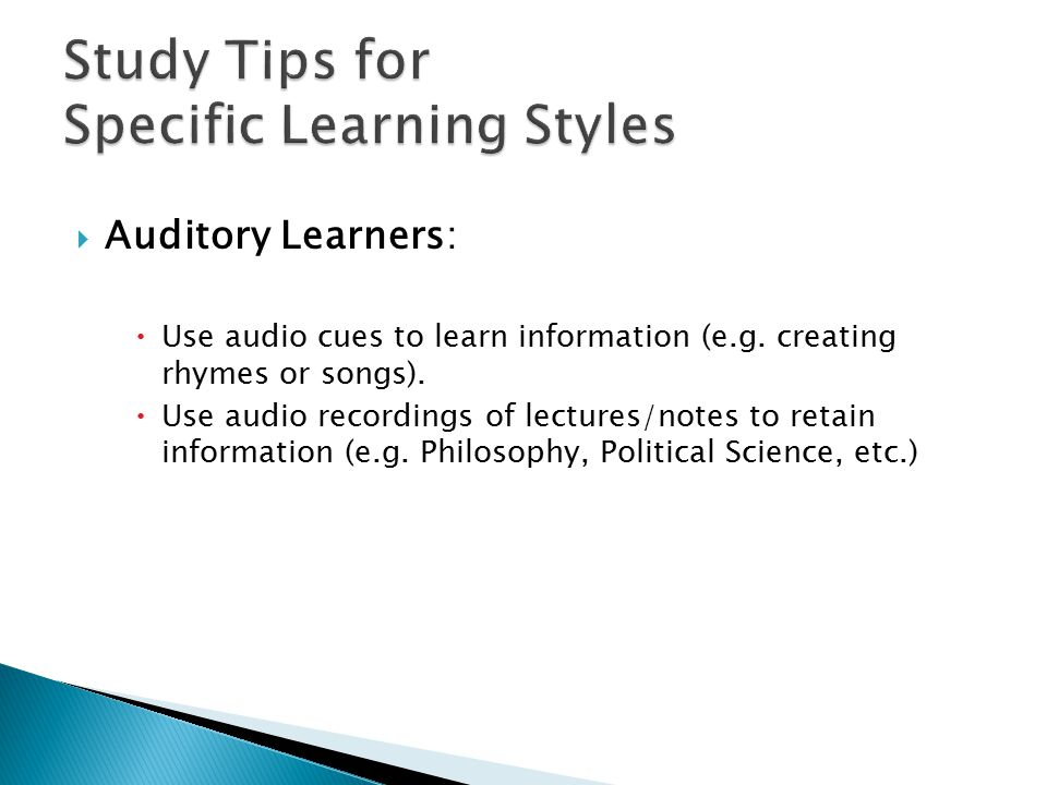  Auditory Learners:  Use audio cues to learn information (e.g.