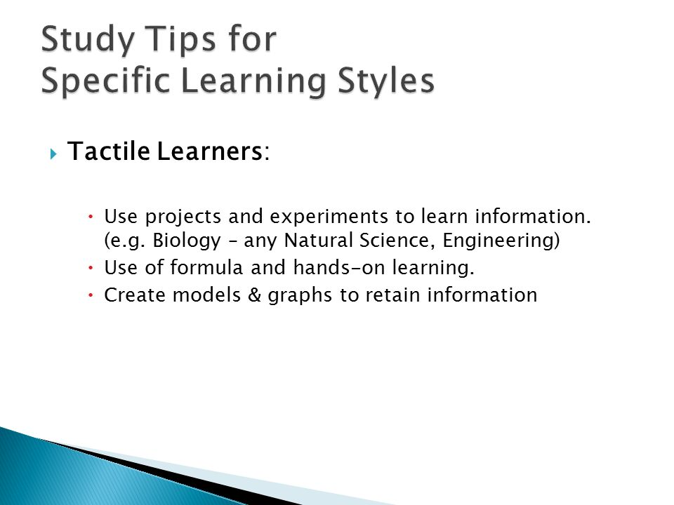  Tactile Learners:  Use projects and experiments to learn information.