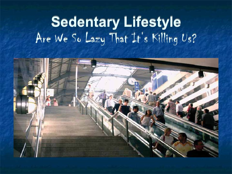 Sedentary Lifestyle Are We So Lazy That It's Killing Us