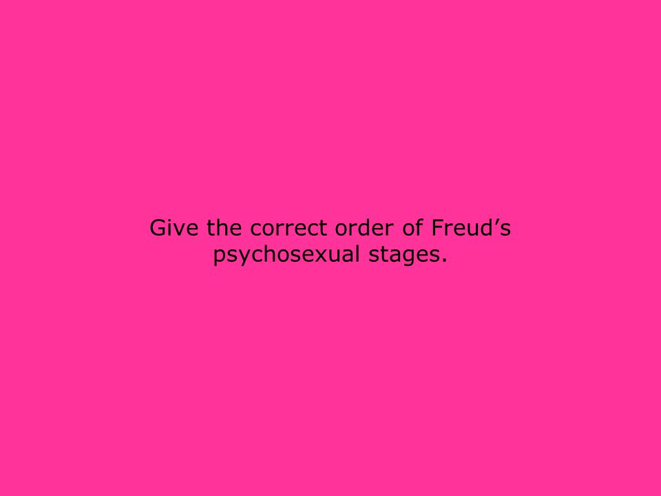 what is the correct sequence of freuds psychosexual stages