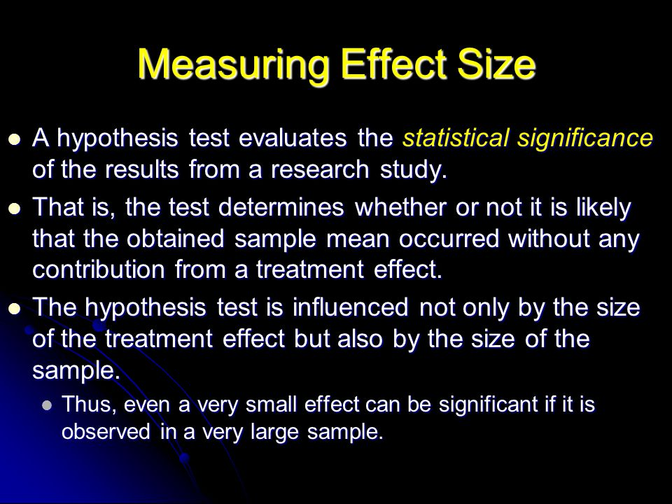 Measuring Effect Size A hypothesis test evaluates the statistical significance of the results from a research study.