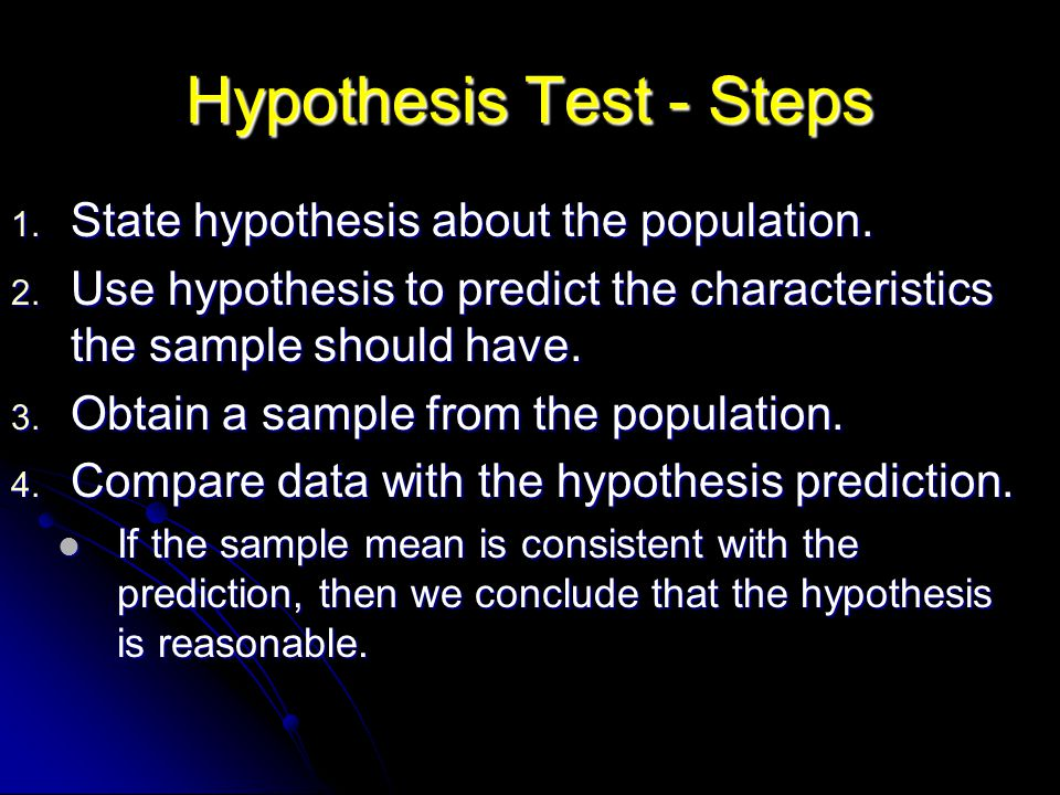 Hypothesis Test - Steps 1. State hypothesis about the population.