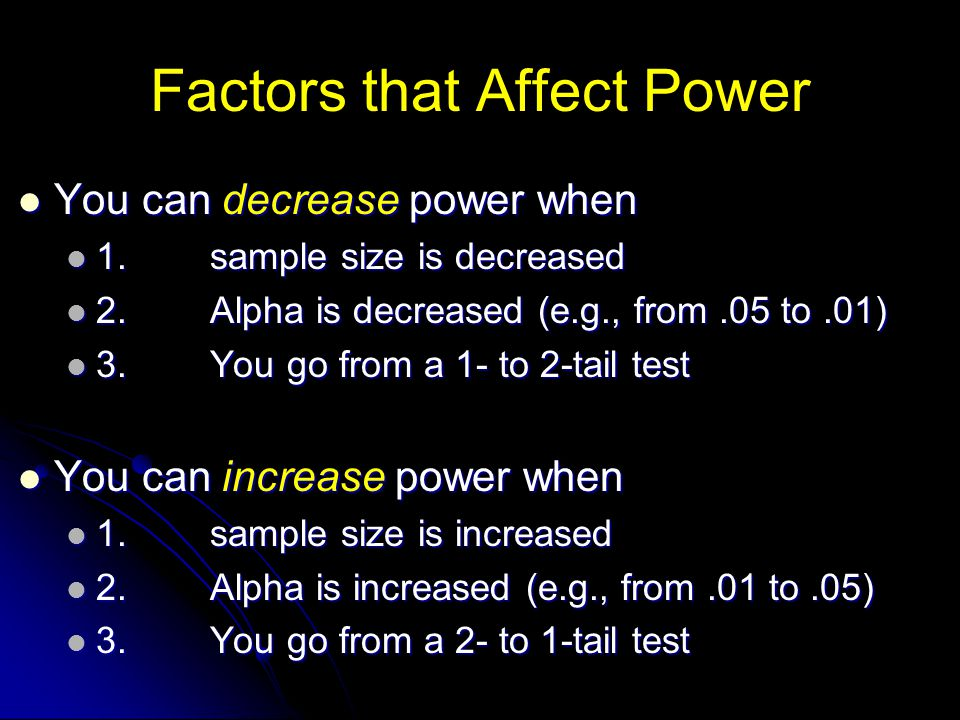 Factors that Affect Power You can decrease power when You can decrease power when 1.