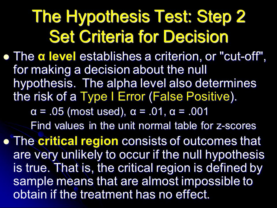 The Hypothesis Test: Step 2 Set Criteria for Decision The α level establishes a criterion, or cut-off , for making a decision about the null hypothesis.