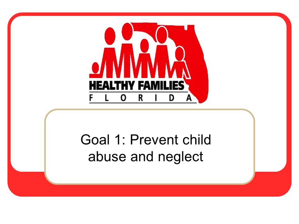 Goal 1: Prevent child abuse and neglect