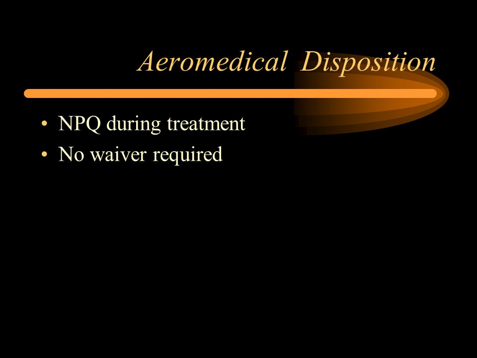 Aeromedical Disposition NPQ during treatment No waiver required
