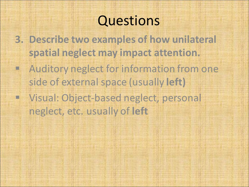 Questions 3.Describe two examples of how unilateral spatial neglect may impact attention.