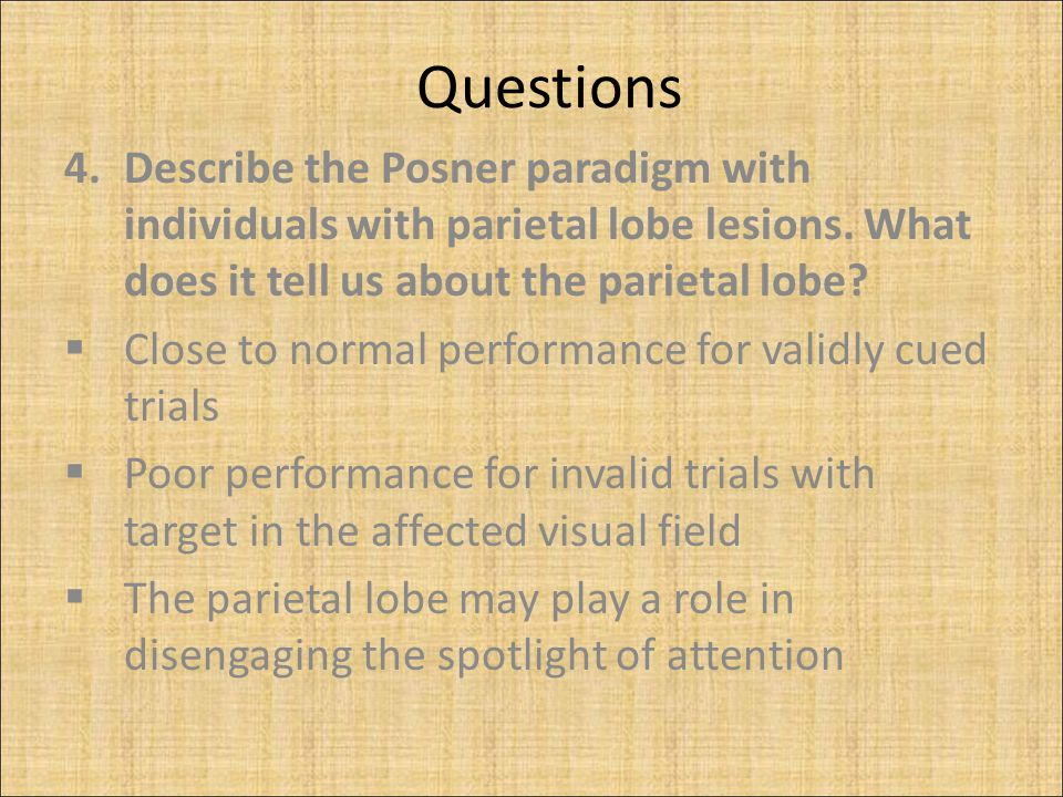 Questions 4.Describe the Posner paradigm with individuals with parietal lobe lesions.