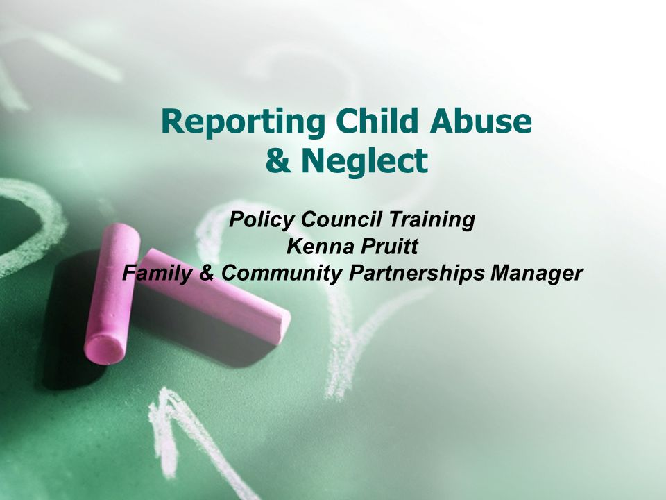 Reporting Child Abuse & Neglect Policy Council Training Kenna Pruitt Family & Community Partnerships Manager