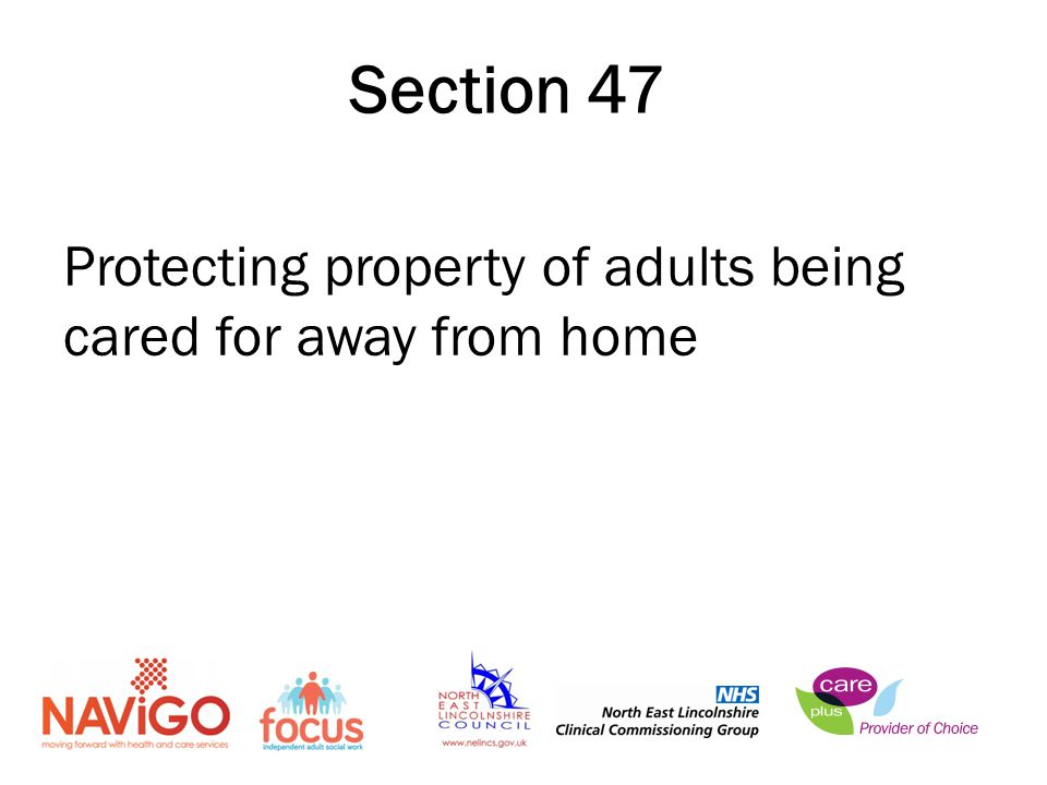 Protecting property of adults being cared for away from home Section 47