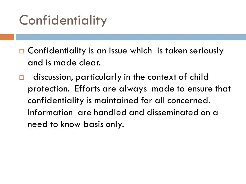 Confidentiality  Confidentiality is an issue which is taken seriously and is made clear.