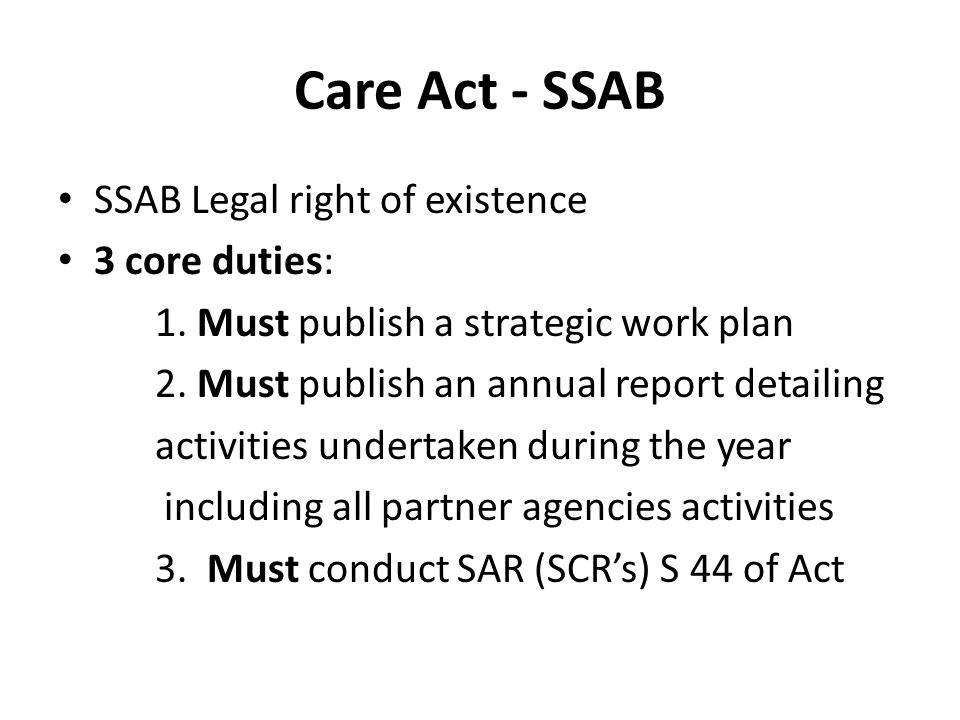 Care Act - SSAB SSAB Legal right of existence 3 core duties: 1.