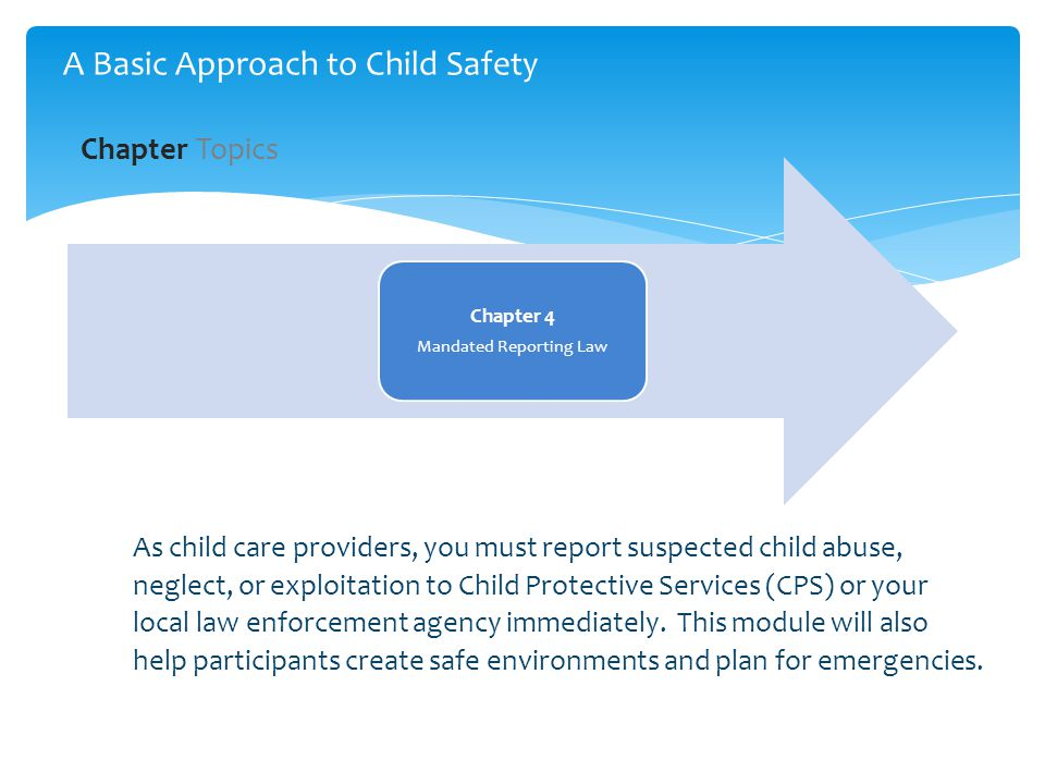 As child care providers, you must report suspected child abuse, neglect, or exploitation to Child Protective Services (CPS) or your local law enforcement agency immediately.