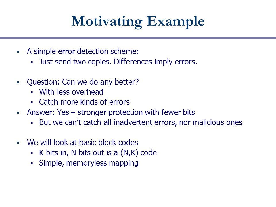 Motivating Example  A simple error detection scheme:  Just send two copies.