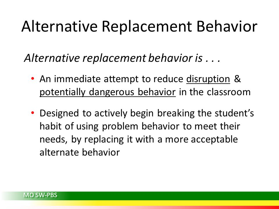 MO SW-PBS Alternative Replacement Behavior Alternative replacement behavior is...