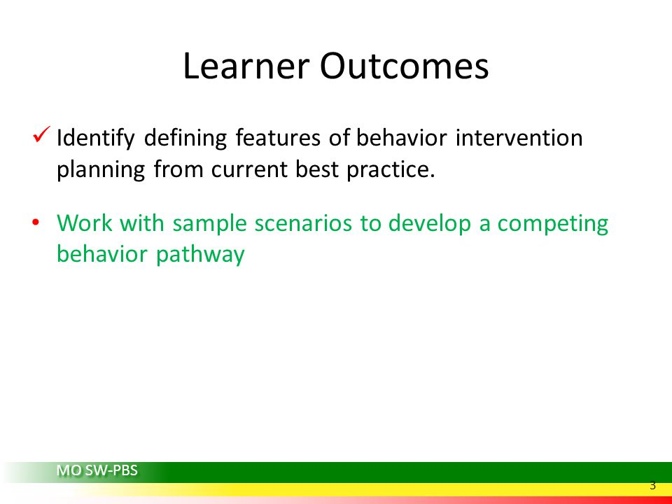 MO SW-PBS Learner Outcomes Identify defining features of behavior intervention planning from current best practice.