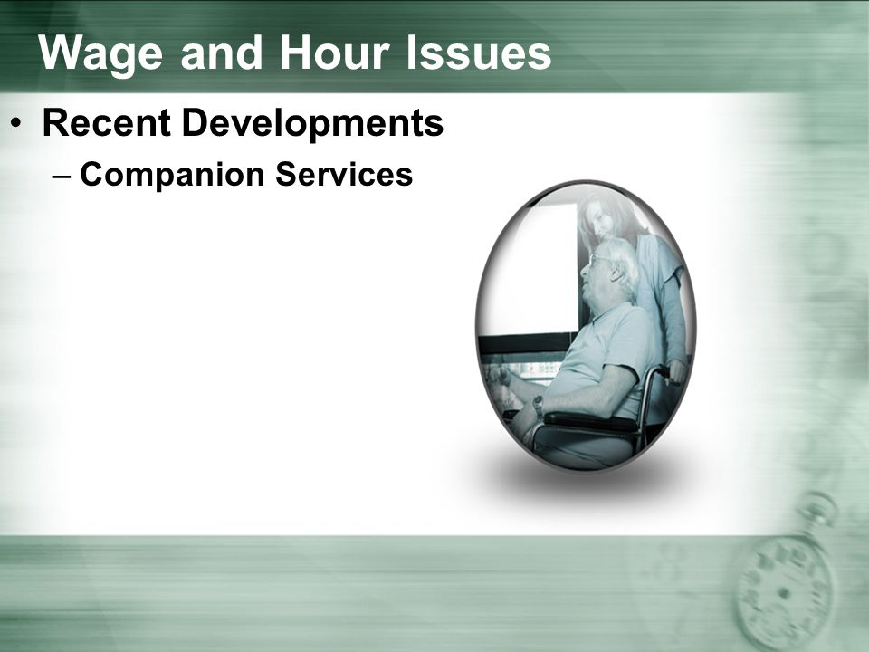 Wage and Hour Issues Recent Developments –Companion Services
