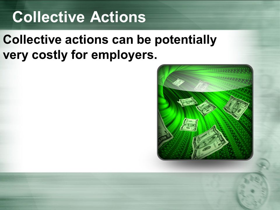 Collective Actions Collective actions can be potentially very costly for employers.