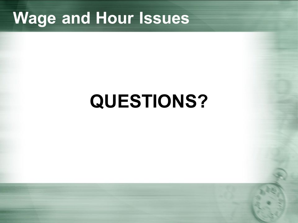 Wage and Hour Issues QUESTIONS