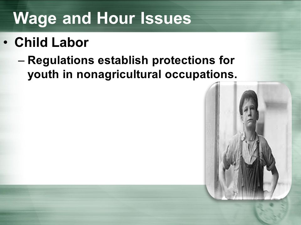 Wage and Hour Issues Child Labor –Regulations establish protections for youth in nonagricultural occupations.