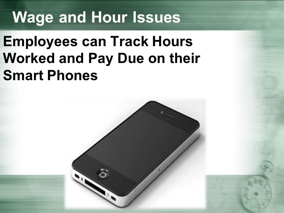 Wage and Hour Issues Employees can Track Hours Worked and Pay Due on their Smart Phones