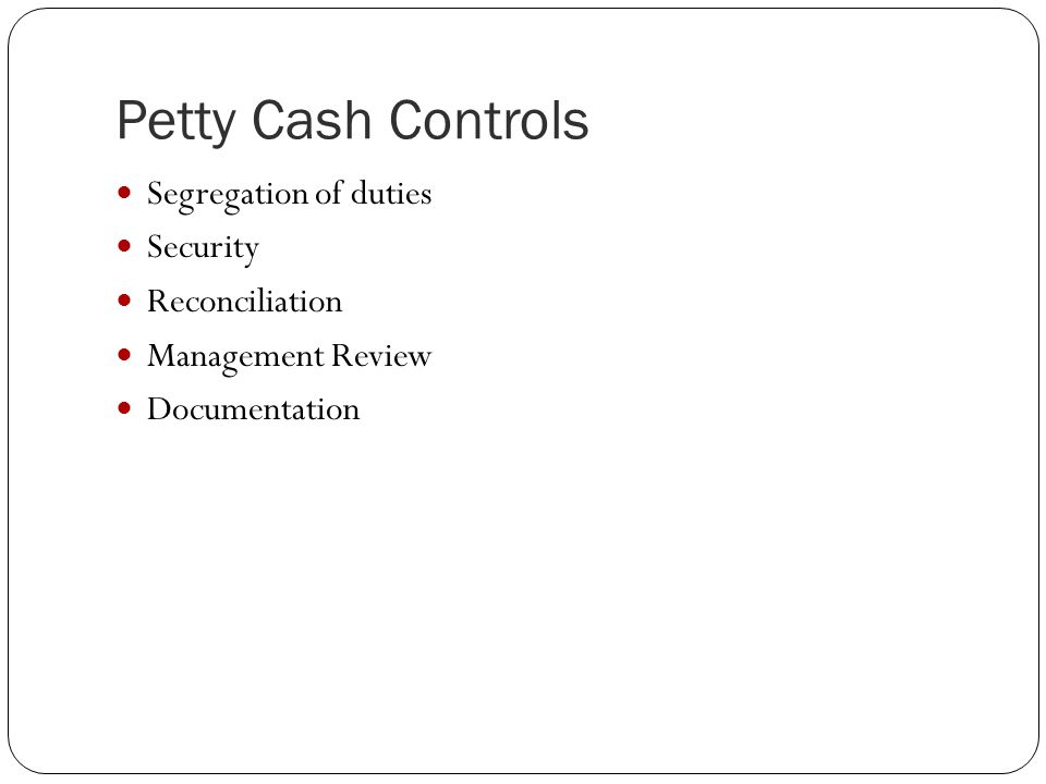 Petty Cash Controls Segregation of duties Security Reconciliation Management Review Documentation