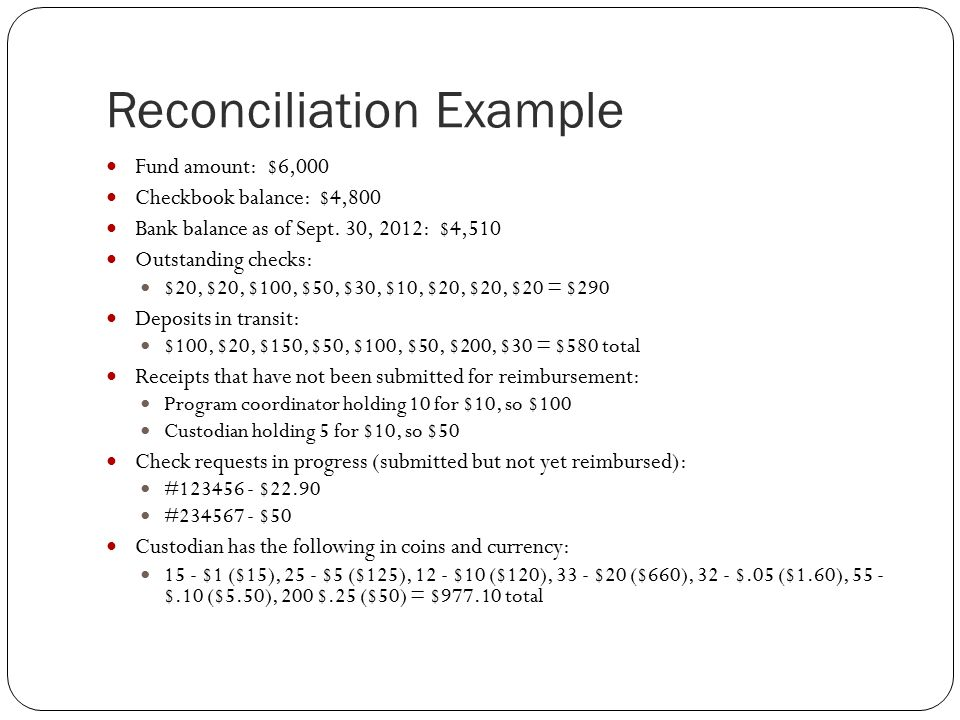 Reconciliation Example Fund amount: $6,000 Checkbook balance: $4,800 Bank balance as of Sept.