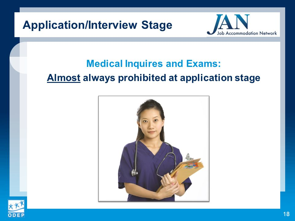 Medical Inquires and Exams: Almost always prohibited at application stage 18 Application/Interview Stage