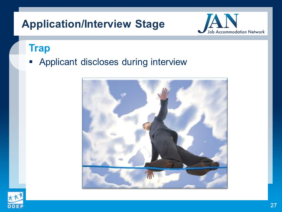 Trap  Applicant discloses during interview Application/Interview Stage 27