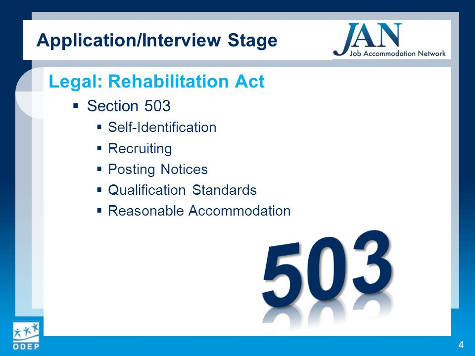 Legal: Rehabilitation Act  Section 503  Self-Identification  Recruiting  Posting Notices  Qualification Standards  Reasonable Accommodation 4 Application/Interview Stage