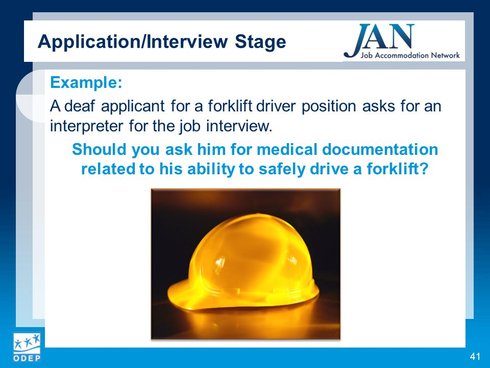 Example: A deaf applicant for a forklift driver position asks for an interpreter for the job interview.