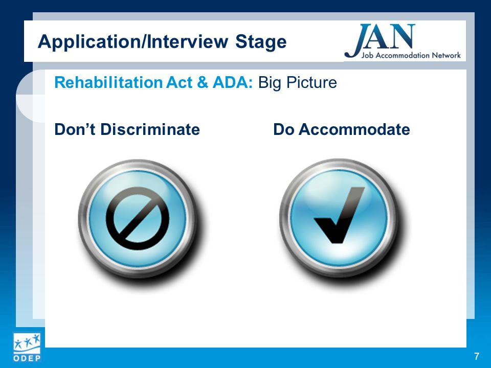 Rehabilitation Act & ADA: Big Picture Don't DiscriminateDo Accommodate 7 Application/Interview Stage