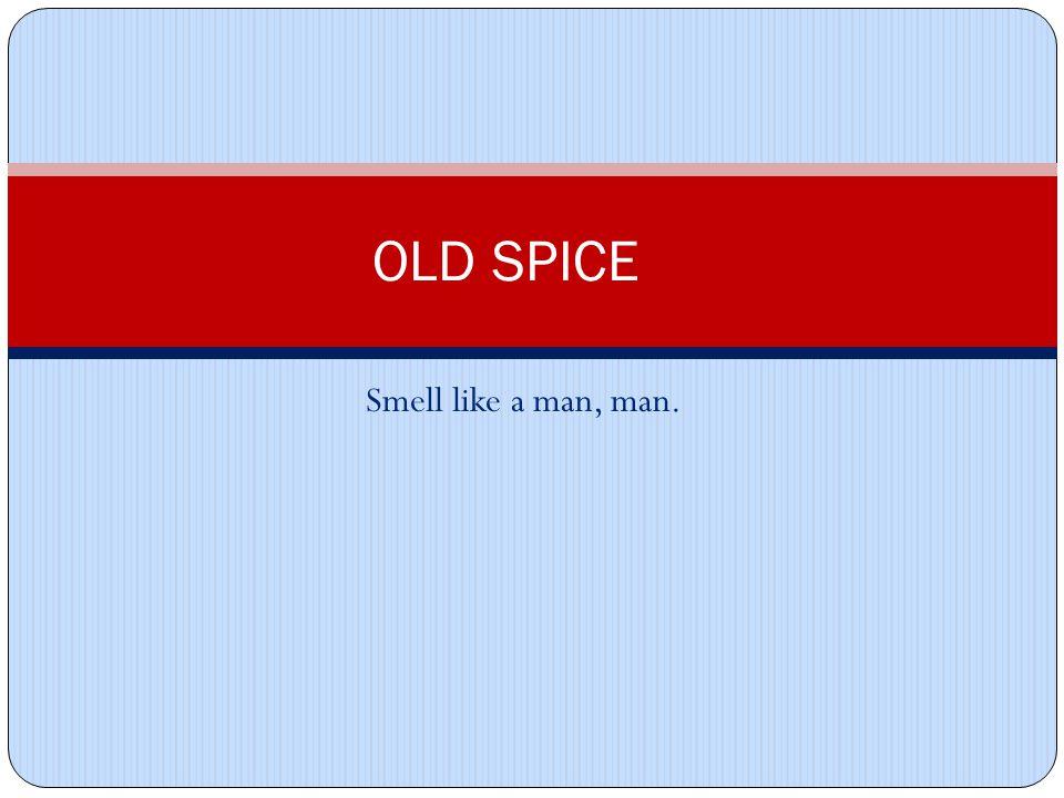 Smell like a man, man  OLD SPICE  Elements Speaker: Old